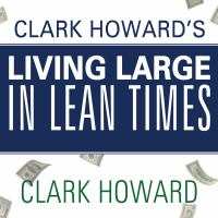 Clark Howard's Living Large in Lean Times