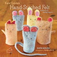 Kata Golda's hand-stitched felt : 25 whimsical sewing projects