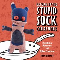 Return of the stupid sock creatures : evolutions, mutations, and other creations