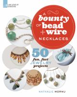 A Bounty of Bead and Wire Necklaces
