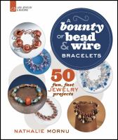 A bounty of bead & wire bracelets : 50 fun, fast jewelry projects