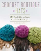 Crochet Boutique Hats : 25 Fresh Takes on Classic Crocheted Hat Designs
