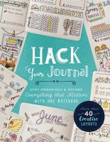 Hack your journal : stay organized & record everything that matters with one notebook.
