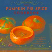 Pumpkin pie spice cookbook : delicious recipes for sweets, treats, and other autumnal delights