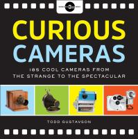 Curious Cameras: 183 Cool Cameras From the Strange to the Spectacular