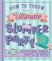 How to Throw the Ultimate Slumber Party