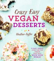 Crazy easy vegan desserts : 75 fast, simple, over-the-top treats that will rock your world!