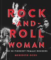 Rock-and-roll woman : the 50 fiercest female rockers