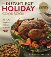 The Instant Pot holiday cookbook : 100 festive recipes to celebrate the season