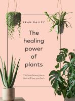 The healing power of plants : the hero house plants that will love you back