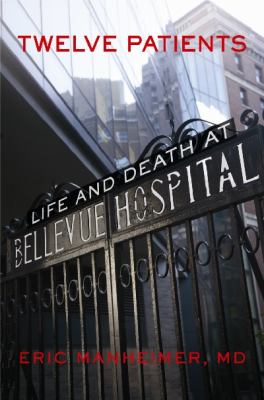 Twelve Patients: Life and Death at Bellevue Hospital book jacket