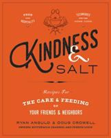 Kindness & salt : recipes for the care and feeding of your friends & neighbors