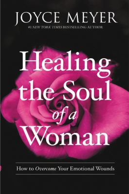 Healing the Soul of a Woman: How to Overcome Your Emotional Wounds(book-cover)