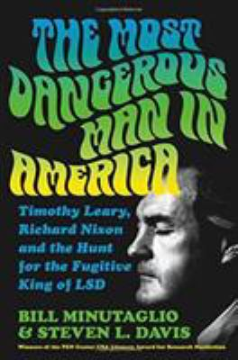 The Most Dangerous Man in America: Timothy Leary, Richard Nixon and the Hunt for the Fugitive King of LSD book jacket