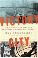 Victory City: A History Of New York And New Yorkers During World War II