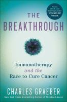 The breakthrough : immunotherapy and the race to cure cancer