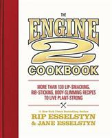 Engine 2 Cookbook : More Than 130 Lip-Smacking, Rib-Sticking, Body-Slimming Recipes To Live Plant-Strong