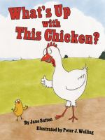 What's up With This Chicken? / by Jane Sutton ; Illustrated by Peter J. Welling