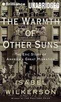 The warmth of other suns : [sound recording (unabridged book on CD)] the epic story of America's great migration