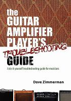 The Guitar Amplifier Player's Troubleshooting Guide