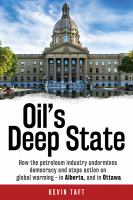 Oil's Deep State : How the Petroleum Industry Undermines Democracy and Stops Action on Global Warming in Alberta, and in Ottawa