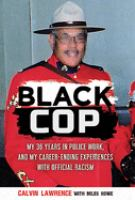Black Cop : My 36 Years in Police Work, and My Career Ending Experiences with Official Racism.