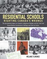 Residential schools. Righting Canada's Wrongs : the devastating impact on Canada's Indigenous Peoples and the Truth and Reconciliation Commission's findings and calls for action