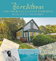 Birchtown and the Black Loyalist Experience From 1775 to the Present