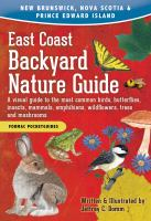 East Coast Backyard Nature Guide : A Visual Guide to the Most Common Birds, Butterflies, Insects, Mammals, Amphibians, Wildflowers, Trees and Mushrooms