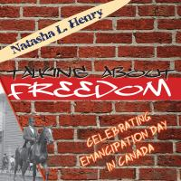 Talking About Freedom : Celebrating Emancipation Day In Canada
