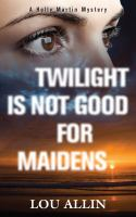 Twilight is not good for maidens : a Holly Martin mystery