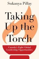 TAKING UP THE TORCH : CANADA'S EIGHT GLOBAL LEADERSHIP OPPORTUNITIES