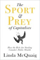 Media Cover for Sport and Prey of Capitalists: How the Rich Are Stealing Canada's Public Wealth