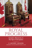 Royal progress : Canada's monarchy in the age of disruption