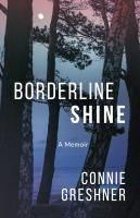 Borderline shine : a memoir