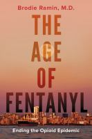 The age of fentanyl : ending the opioid epidemic