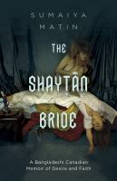 Shayṭān bride : a Bangladeshi Canadian memoir of desire and faith