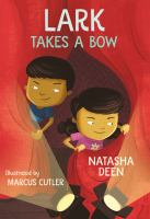 Lark Takes A Bow / Natasha Deen ; Illustrated by Marcus Cutler
