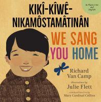 We sang you home = Kikî-kîwê kîweh nikamôstamâtinân