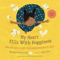 My heart fills with happiness = Sâkaskinêw nitêh miywêyihtamowin ohci