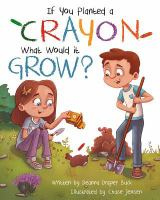 If You Planted A Crayon, What Would It Grow?