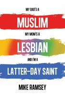 My Dad's A Muslim, My Mom's A Lesbian, and I'm A Member of the Church of Jesus Christ of Latter-day Saints