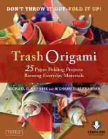 Trash Origami: 25 Paper Folding Art Projects Reusing Everyday Materials