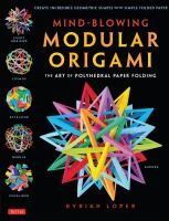 Mind-Blowing Modular Origami : The Art of Polyhedral Paper Folding