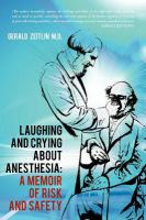 Laughing and crying about anesthesia : a memoir of risk and safety