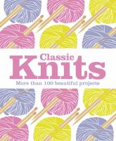 Classic knits : more than 100 beautiful projects.