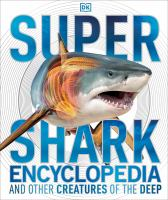 Super Shark Encyclopedia and Other Creatures of the Deep