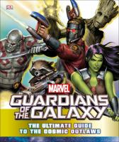 Guardians of the Galaxy : the ultimate guide to the cosmic outlaws
