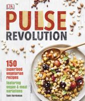 Pulse revolution : 150 superfood vegetarian recipes featuring vegan & meat variations