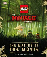 The Lego Ninjago Movie : The Making of the Movie